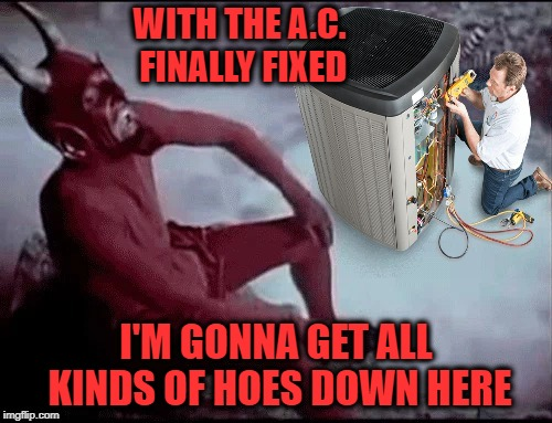 Laughing devil | WITH THE A.C. FINALLY FIXED I'M GONNA GET ALL KINDS OF HOES DOWN HERE | image tagged in funny memes,devil,hot summer,party,women | made w/ Imgflip meme maker