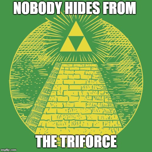 NOBODY HIDES FROM THE TRIFORCE | image tagged in the all seeing triforce | made w/ Imgflip meme maker