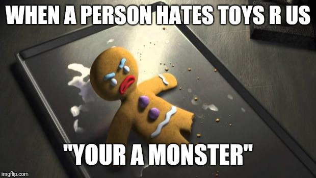 "Angry Gingerbread Man | WHEN A PERSON HATES TOYS R US ""YOUR A MONSTER"" 