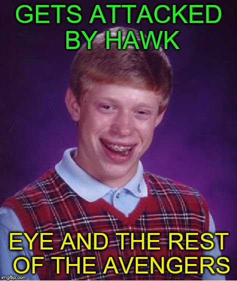 Bad Luck Brian Meme | GETS ATTACKED BY HAWK EYE AND THE REST OF THE AVENGERS | image tagged in memes,bad luck brian | made w/ Imgflip meme maker