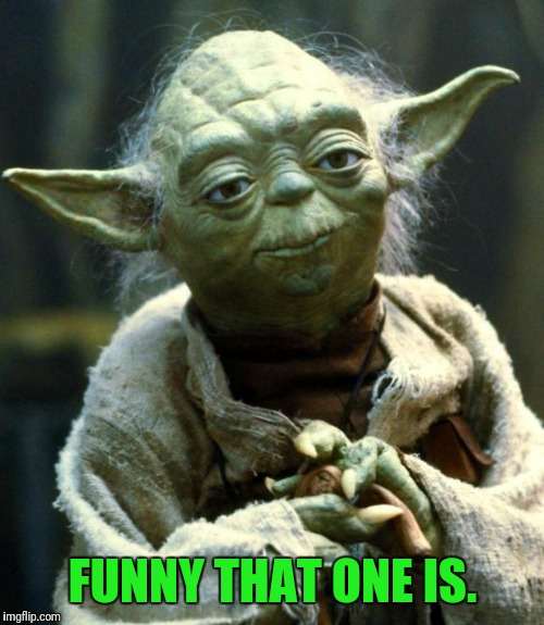 Star Wars Yoda Meme | FUNNY THAT ONE IS. | image tagged in memes,star wars yoda | made w/ Imgflip meme maker