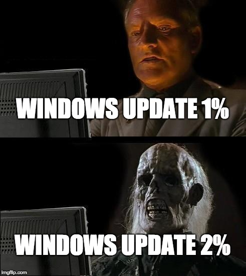 Ill Just Wait Here | WINDOWS UPDATE 1% WINDOWS UPDATE 2% | image tagged in memes,ill just wait here | made w/ Imgflip meme maker