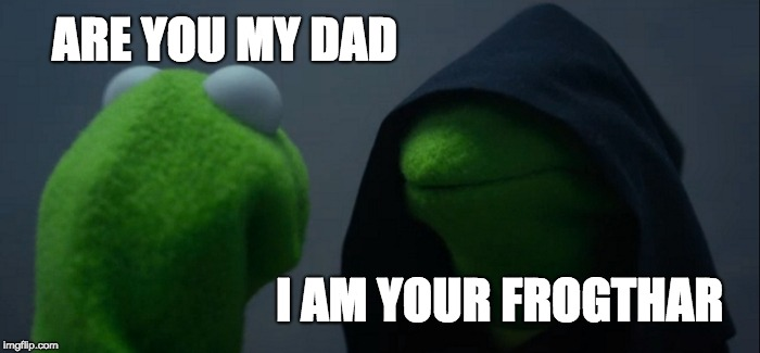 Evil Kermit Meme | ARE YOU MY DAD I AM YOUR FROGTHAR | image tagged in memes,evil kermit | made w/ Imgflip meme maker