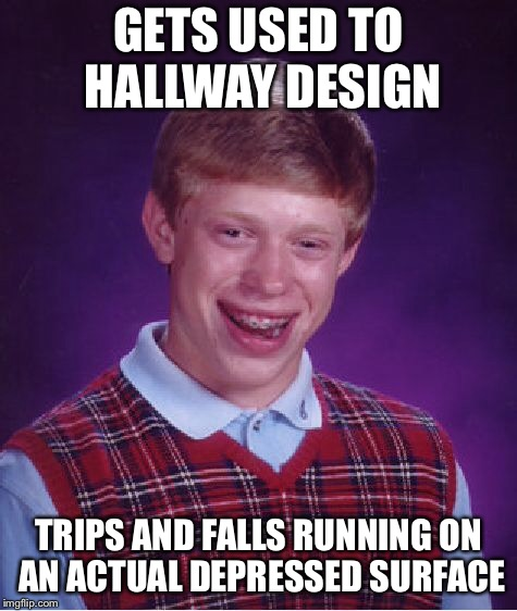 Bad Luck Brian Meme | GETS USED TO HALLWAY DESIGN TRIPS AND FALLS RUNNING ON AN ACTUAL DEPRESSED SURFACE | image tagged in memes,bad luck brian | made w/ Imgflip meme maker