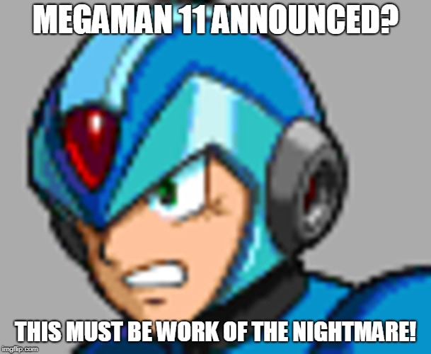 MEGAMAN 11 ANNOUNCED? THIS MUST BE WORK OF THE NIGHTMARE! | image tagged in this must be work of the nightmare | made w/ Imgflip meme maker