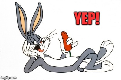 bugs bunny | YEP! | image tagged in bugs bunny | made w/ Imgflip meme maker
