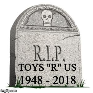 "Rest in peace, Toys ""R"" Us. 