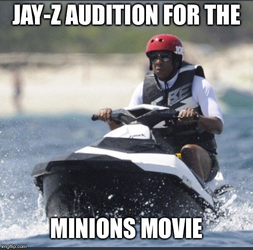 Jay-Z | JAY-Z AUDITION FOR THE MINIONS MOVIE | image tagged in meme,funny memes,jay z,beyonce,minions,jet ski | made w/ Imgflip meme maker