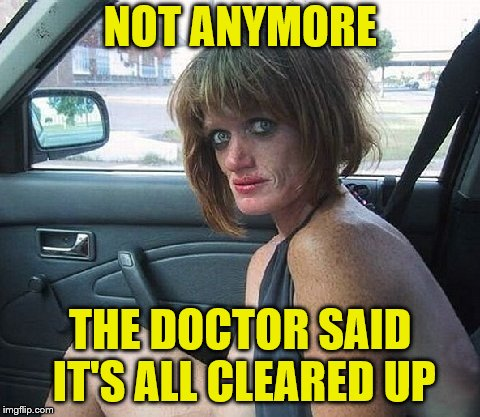 NOT ANYMORE THE DOCTOR SAID IT'S ALL CLEARED UP | made w/ Imgflip meme maker