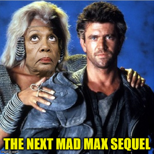 Mad Maxine: Beyond Washington | THE NEXT MAD MAX SEQUEL | image tagged in mad max,maxine waters,memes | made w/ Imgflip meme maker