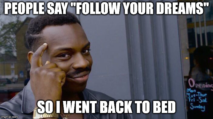 "Roll Safe Think About It Meme | PEOPLE SAY ""FOLLOW YOUR DREAMS"" SO I WENT BACK TO BED 