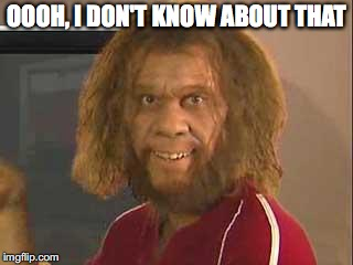 caveman | OOOH, I DON'T KNOW ABOUT THAT | image tagged in caveman | made w/ Imgflip meme maker