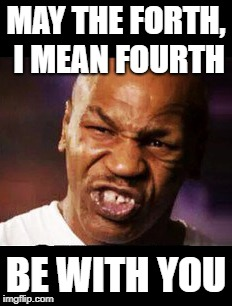 MAY THE FORTH, I MEAN FOURTH BE WITH YOU | made w/ Imgflip meme maker