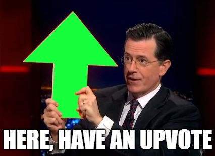 upvotes | HERE, HAVE AN UPVOTE | image tagged in upvotes | made w/ Imgflip meme maker