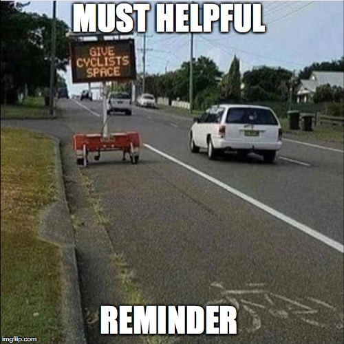 Most helpful reminder ever | MUST HELPFUL REMINDER | image tagged in memes,funny,funny memes,too funny,traffic,cars | made w/ Imgflip meme maker