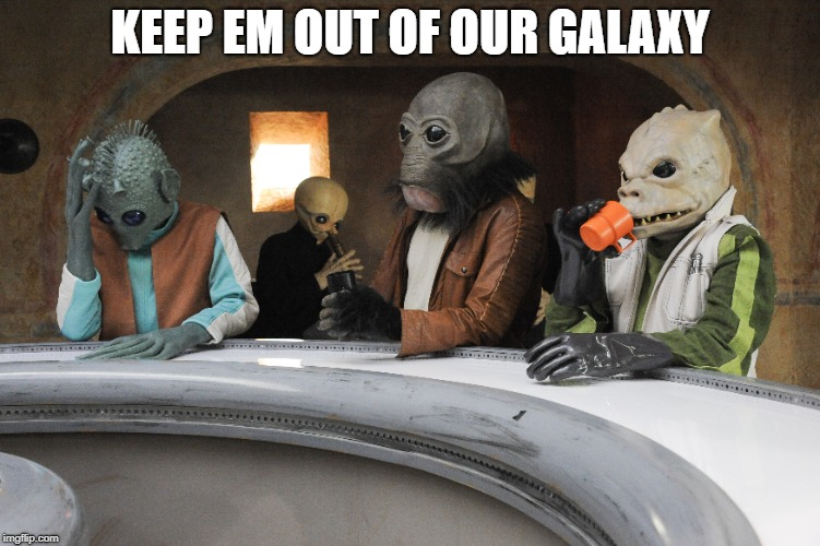 KEEP EM OUT OF OUR GALAXY | made w/ Imgflip meme maker