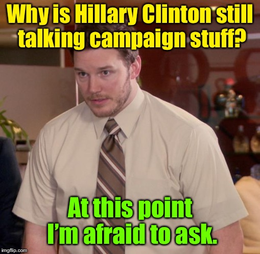 The hamster wheel goes round & round | Why is Hillary Clinton still talking campaign stuff? At this point I'm afraid to ask. | image tagged in memes,afraid to ask andy,hillary clinton,campaign,why,butthurt | made w/ Imgflip meme maker
