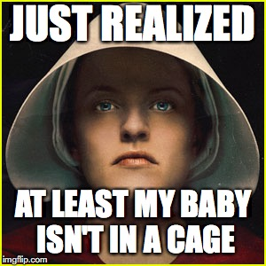 Oh the humanity! | JUST REALIZED AT LEAST MY BABY ISN'T IN A CAGE | image tagged in baby | made w/ Imgflip meme maker
