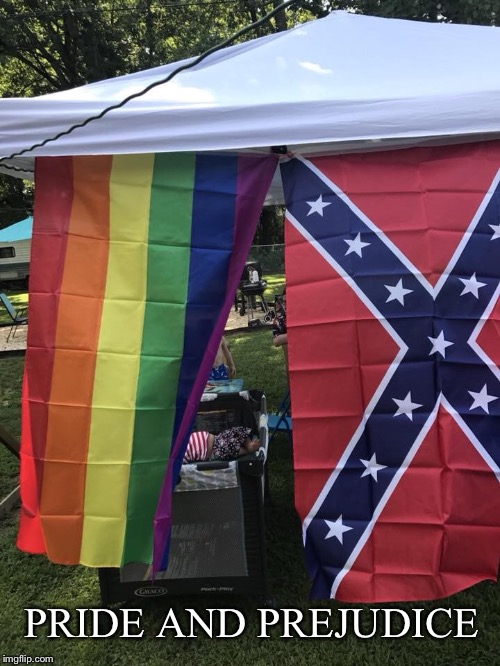 Pride and Prejudice | PRIDE AND PREJUDICE | image tagged in pride,gay pride,confederate flag | made w/ Imgflip meme maker