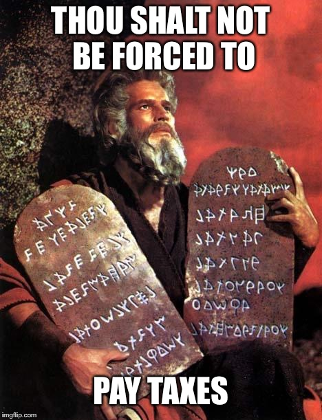 Moses | THOU SHALT NOT BE FORCED TO PAY TAXES | image tagged in moses | made w/ Imgflip meme maker