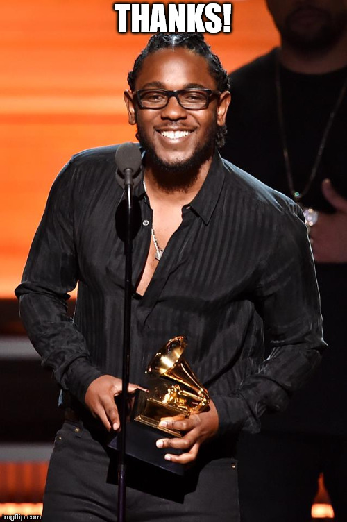 Kendrick Lamar Grammy | THANKS! | image tagged in kendrick lamar grammy | made w/ Imgflip meme maker