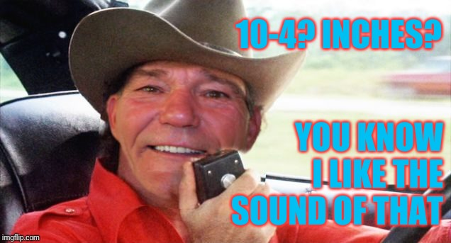 10-4? INCHES? YOU KNOW I LIKE THE SOUND OF THAT | image tagged in coollew bandit | made w/ Imgflip meme maker