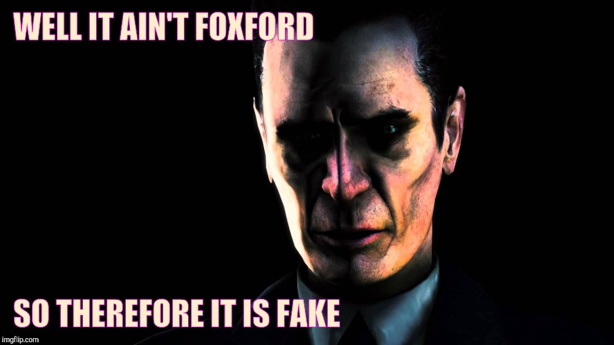 G-Man from Half-Life | WELL IT AIN'T FOXFORD SO THEREFORE IT IS FAKE | image tagged in half-life's g-man from the creepy gallery of vagabondsoufflé  | made w/ Imgflip meme maker