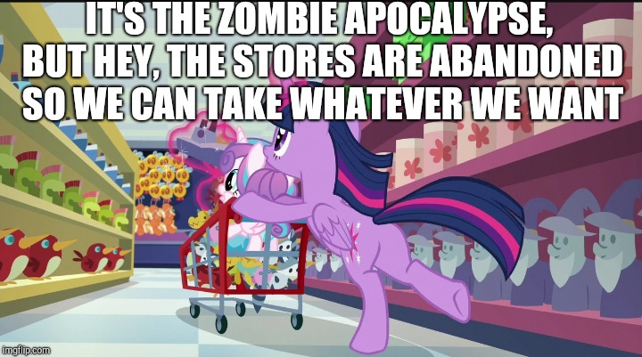 IT'S THE ZOMBIE APOCALYPSE, BUT HEY, THE STORES ARE ABANDONED SO WE CAN TAKE WHATEVER WE WANT | made w/ Imgflip meme maker