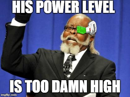 Power lvls | HIS POWER LEVEL IS TOO DAMN HIGH | image tagged in power level,the amount of x is too damn high,vegeta | made w/ Imgflip meme maker