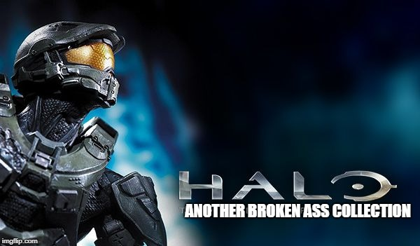 ANOTHER BROKEN ASS COLLECTION | image tagged in halo mcc | made w/ Imgflip meme maker