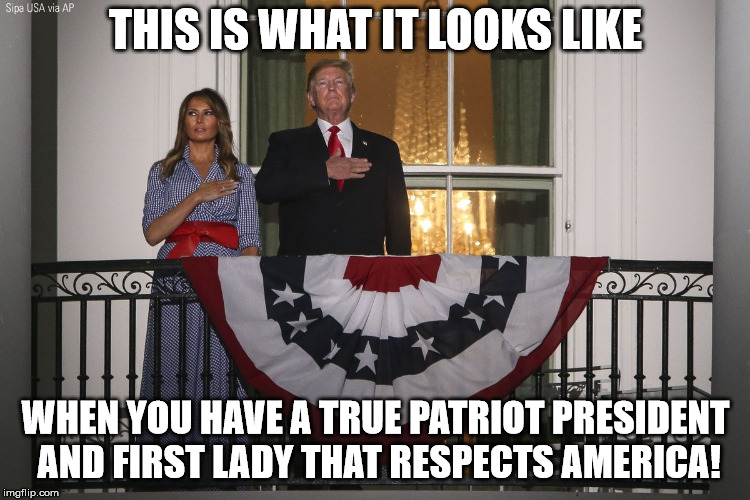 THIS IS WHAT IT LOOKS LIKE WHEN YOU HAVE A TRUE PATRIOT PRESIDENT AND FIRST LADY THAT RESPECTS AMERICA! | image tagged in president trump and melania 4th of july | made w/ Imgflip meme maker