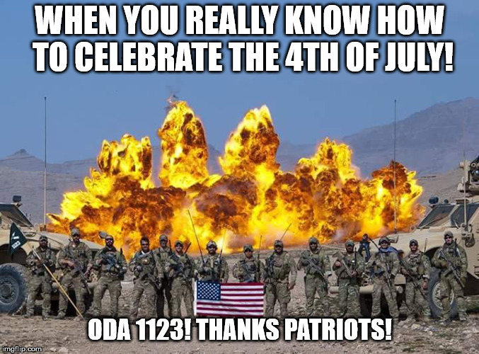 WHEN YOU REALLY KNOW HOW TO CELEBRATE THE 4TH OF JULY! ODA 1123! THANKS PATRIOTS! | image tagged in 4th of july | made w/ Imgflip meme maker