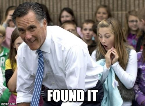 Romney Meme | FOUND IT | image tagged in memes,romney | made w/ Imgflip meme maker