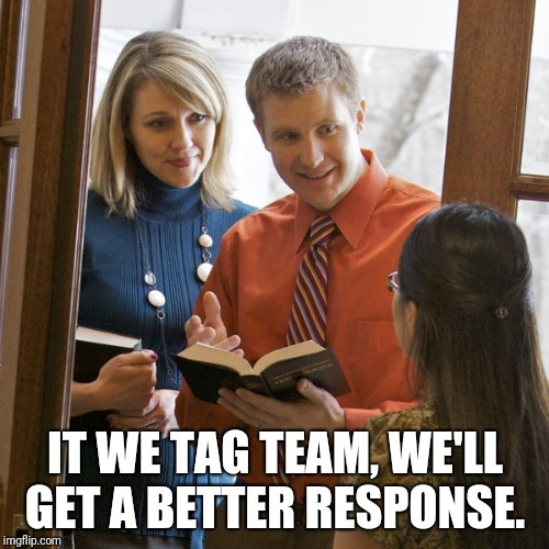 jahova | IT WE TAG TEAM, WE'LL GET A BETTER RESPONSE. | image tagged in jahova | made w/ Imgflip meme maker