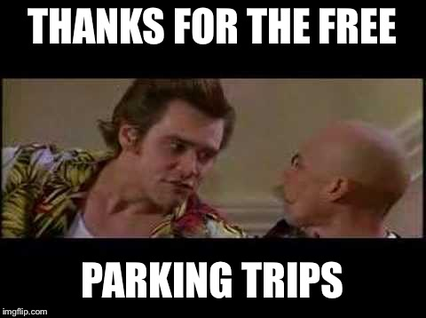 thanks for free parking | THANKS FOR THE FREE PARKING TRIPS | image tagged in thanks for free parking | made w/ Imgflip meme maker