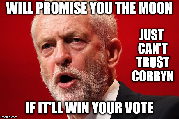 Corbyn - Promise you the Moon | WILL PROMISE YOU THE MOON IF IT'LL WIN YOUR VOTE JUST CAN'T TRUST CORBYN | image tagged in corbyn eww,party of haters,communist socialist,vote corbyn,momentum students,funny | made w/ Imgflip meme maker