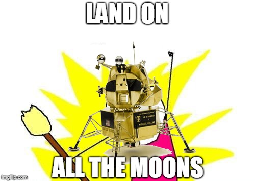 LAND ON ALL THE MOONS | made w/ Imgflip meme maker