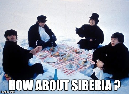 Canadian picnic | HOW ABOUT SIBERIA ? | image tagged in canadian picnic | made w/ Imgflip meme maker