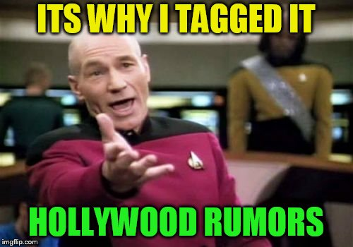 Picard Wtf Meme | ITS WHY I TAGGED IT HOLLYWOOD RUMORS | image tagged in memes,picard wtf | made w/ Imgflip meme maker