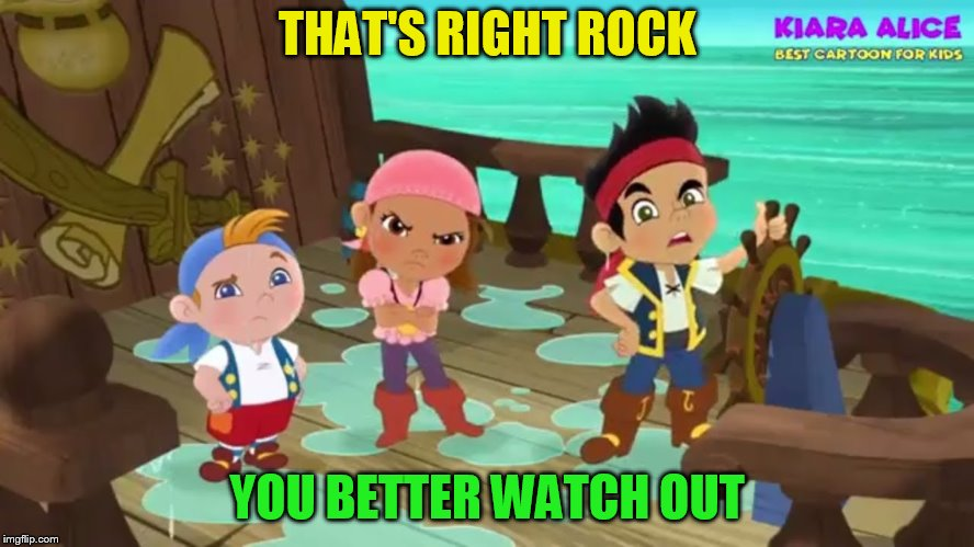 THAT'S RIGHT ROCK YOU BETTER WATCH OUT | made w/ Imgflip meme maker
