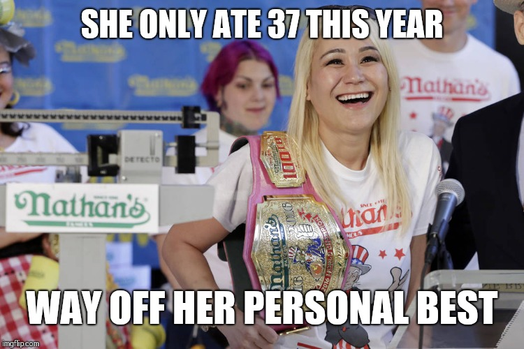 SHE ONLY ATE 37 THIS YEAR WAY OFF HER PERSONAL BEST | made w/ Imgflip meme maker
