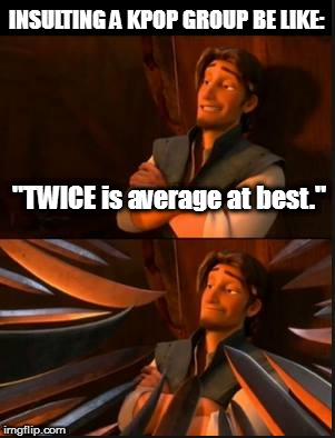"ONCE crazy, always crazy... | ""TWICE is average at best."" INSULTING A KPOP GROUP BE LIKE: 