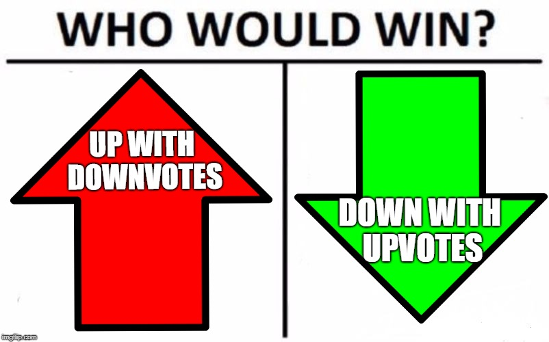 Which is worse? | UP WITH DOWNVOTES DOWN WITH UPVOTES | image tagged in memes,who would win,imgflip,upvotes,downvotes,equality | made w/ Imgflip meme maker