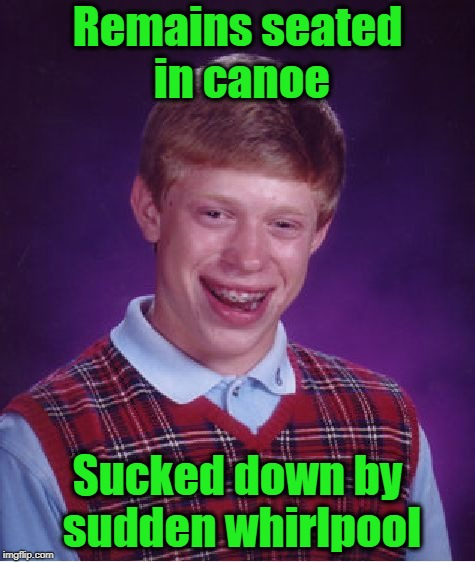 Bad Luck Brian Meme | Remains seated in canoe Sucked down by sudden whirlpool | image tagged in memes,bad luck brian | made w/ Imgflip meme maker