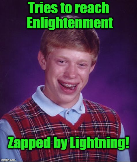 Bad Luck Brian Meme | Tries to reach Enlightenment Zapped by Lightning! | image tagged in memes,bad luck brian | made w/ Imgflip meme maker