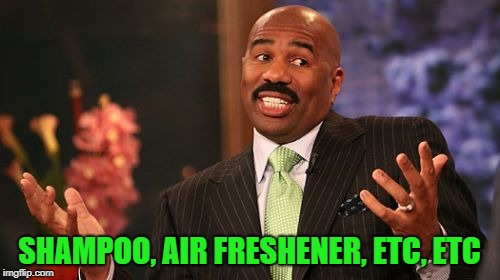 Steve Harvey Meme | SHAMPOO, AIR FRESHENER, ETC, ETC | image tagged in memes,steve harvey | made w/ Imgflip meme maker