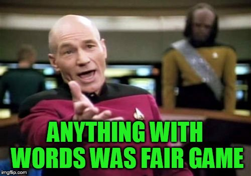 Picard Wtf Meme | ANYTHING WITH WORDS WAS FAIR GAME | image tagged in memes,picard wtf | made w/ Imgflip meme maker