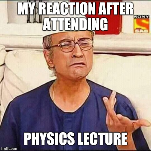 MY REACTION AFTER ATTENDING PHYSICS LECTURE | image tagged in bapu ji | made w/ Imgflip meme maker