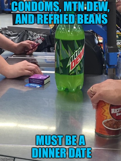 CONDOMS, MTN DEW, AND REFRIED BEANS MUST BE A DINNER DATE | image tagged in people of walmart | made w/ Imgflip meme maker