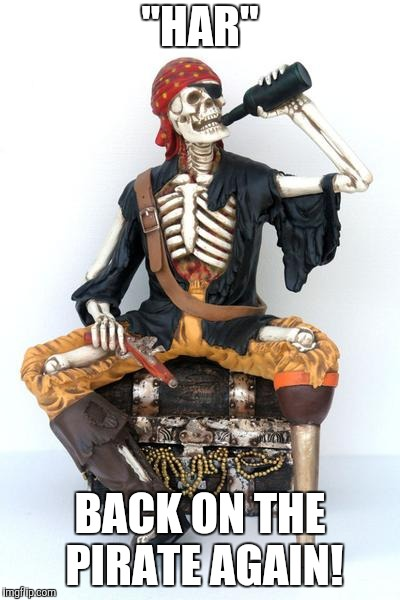 """HAR"" BACK ON THE PIRATE AGAIN! 